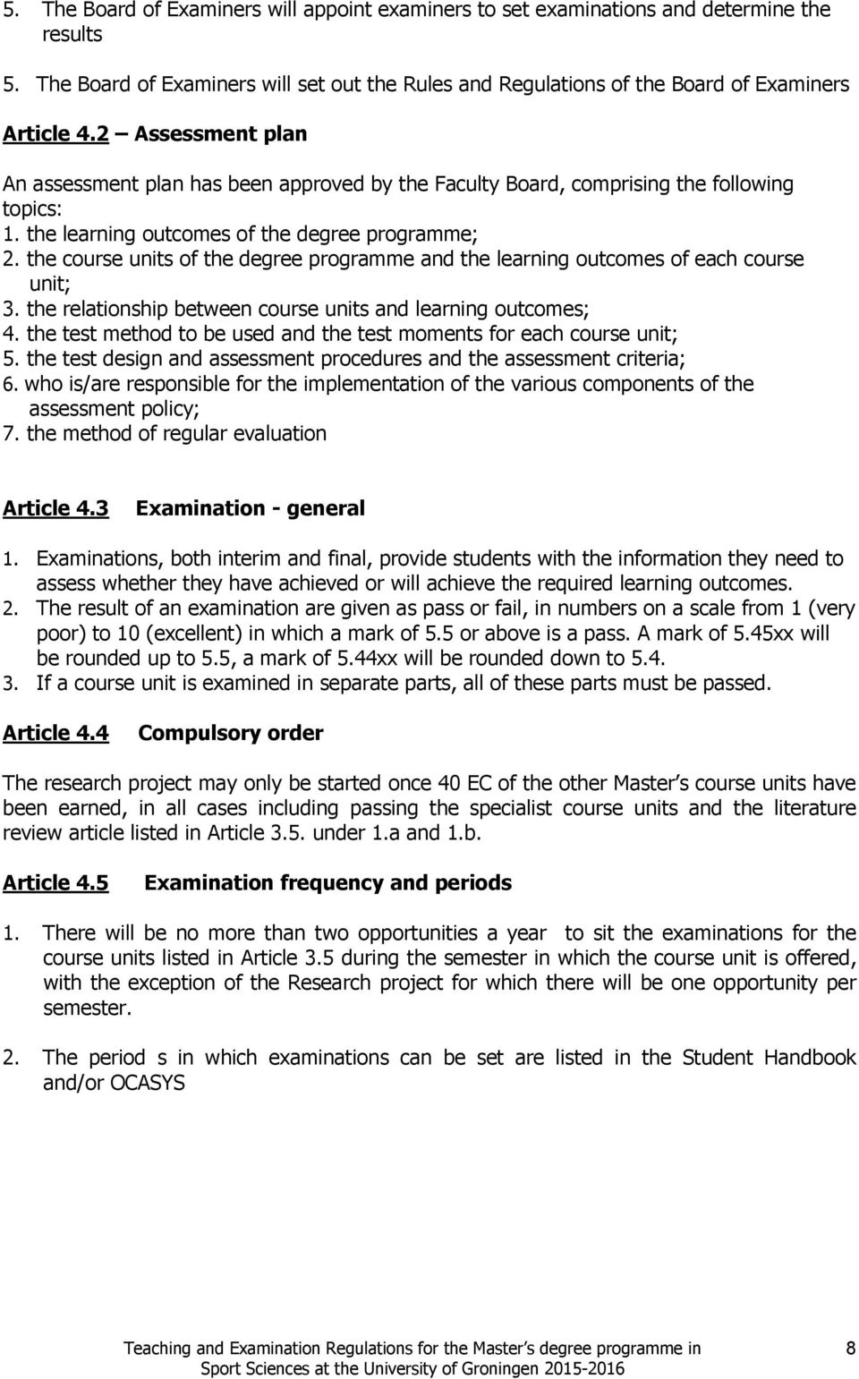 the course units of the degree programme and the learning outcomes of each course unit; 3. the relationship between course units and learning outcomes; 4.