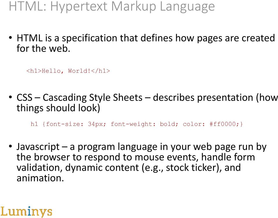 </h1> CSS Cascading Style Sheets describes presentation (how things should look) h1 {font-size: 34px;