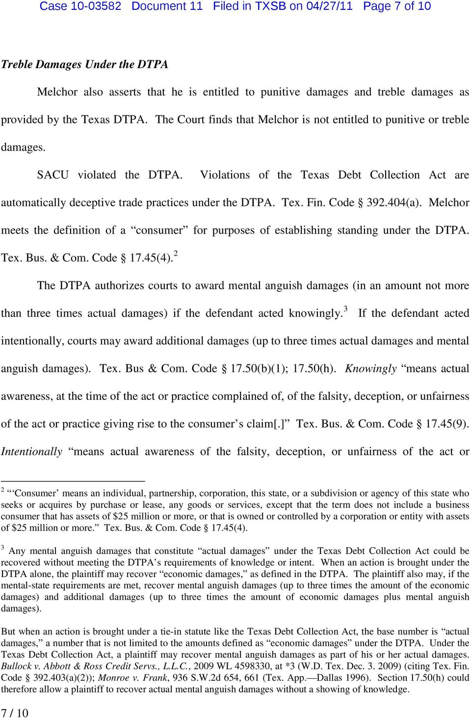 Violations of the Texas Debt Collection Act are automatically deceptive trade practices under the DTPA. Tex. Fin. Code 392.404(a).