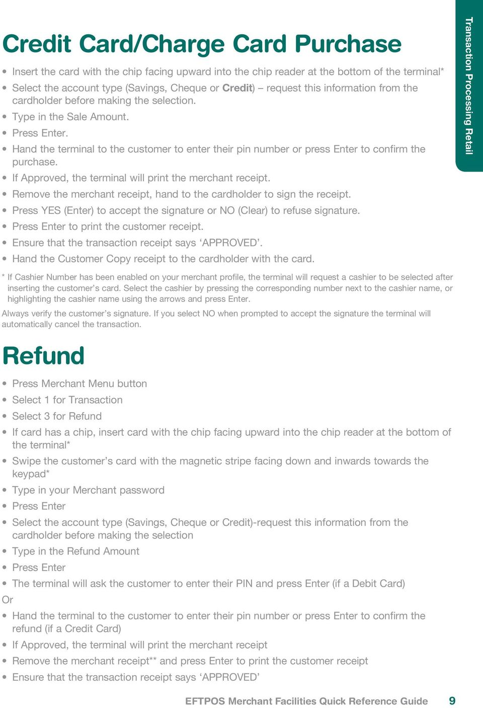 ... Quick Reference Guide 9. If Approved, the terminal will print the  merchant receipt. Remove the merchant receipt,