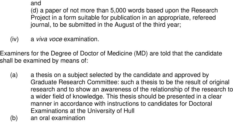 Examiners for the Degree of Doctor of Medicine (MD) are told that the candidate shall be examined by means of: (a) (b) a thesis on a subject selected by the candidate and approved by
