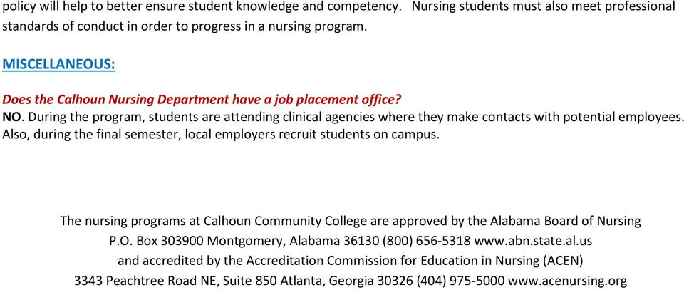 Also, during the final semester, local employers recruit students on campus. The nursing programs at Calhoun Community College are approved by the Alabama Board of Nursing P.O.