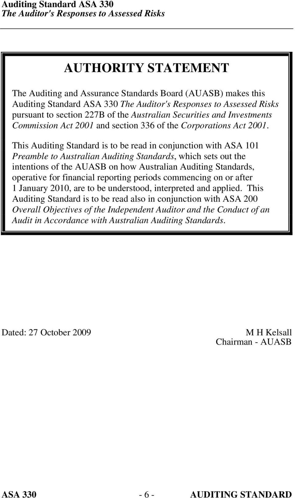 This Auditing Standard is to be read in conjunction with ASA 101 Preamble to Australian Auditing Standards, which sets out the intentions of the AUASB on how Australian Auditing Standards, operative