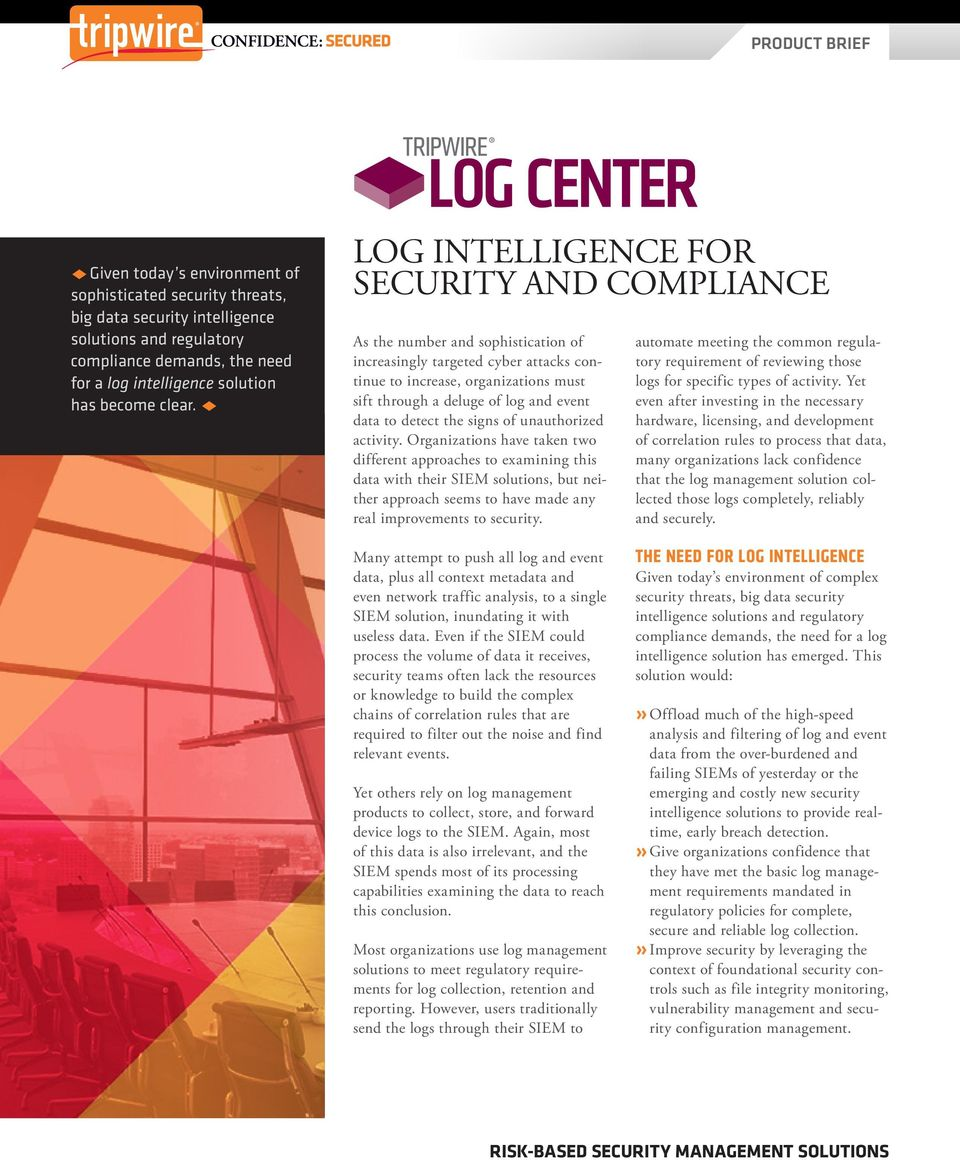 u LOG INTELLIGENCE FOR SECURITY AND COMPLIANCE As the number and sophistication of increasingly targeted cyber attacks continue to increase, organizations must sift through a deluge of log and event