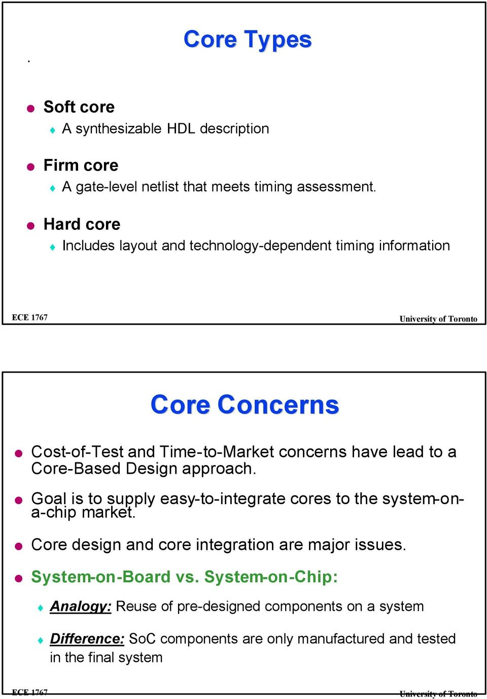 Core-Based Design approach. Goal is to supply easy-to-integrate cores to the system-ona-chip market.