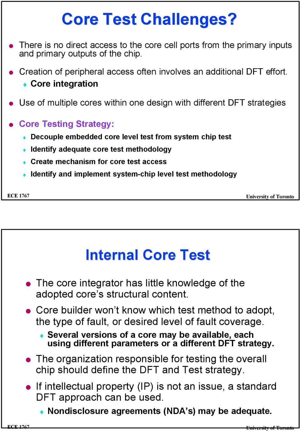 methodology Create mechanism for core test access Identify and implement system-chip level test methodology Internal Core Test The core integrator has little knowledge of the adopted core s