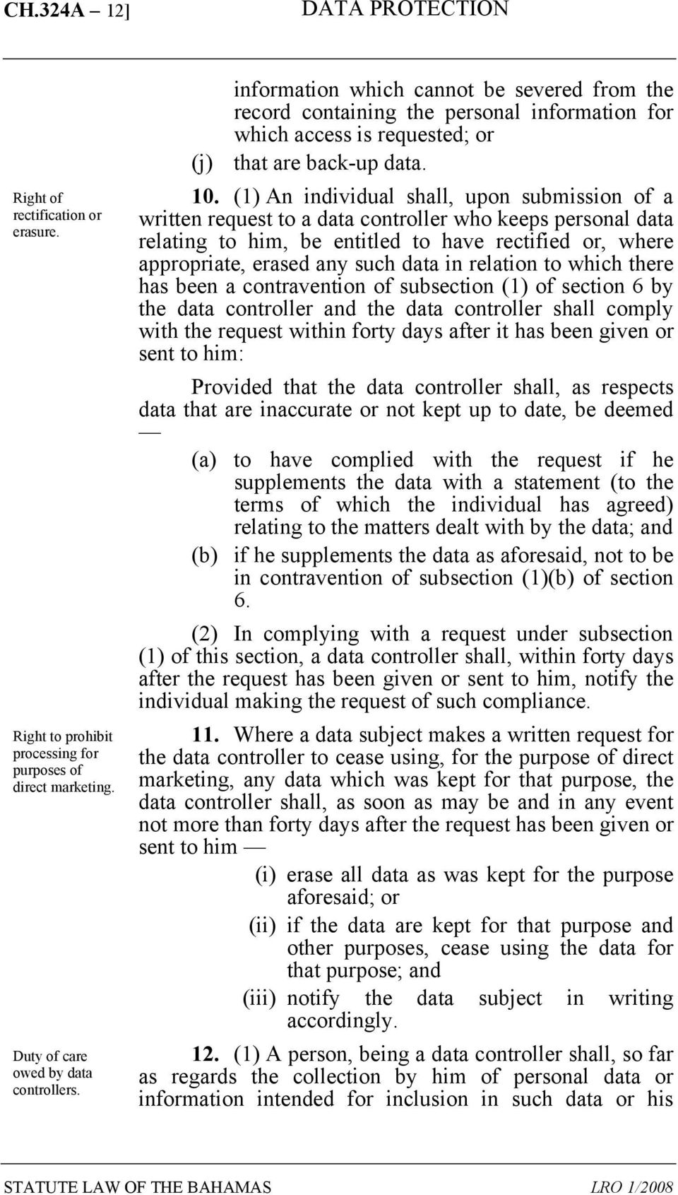 (1) An individual shall, upon submission of a written request to a data controller who keeps personal data relating to him, be entitled to have rectified or, where appropriate, erased any such data
