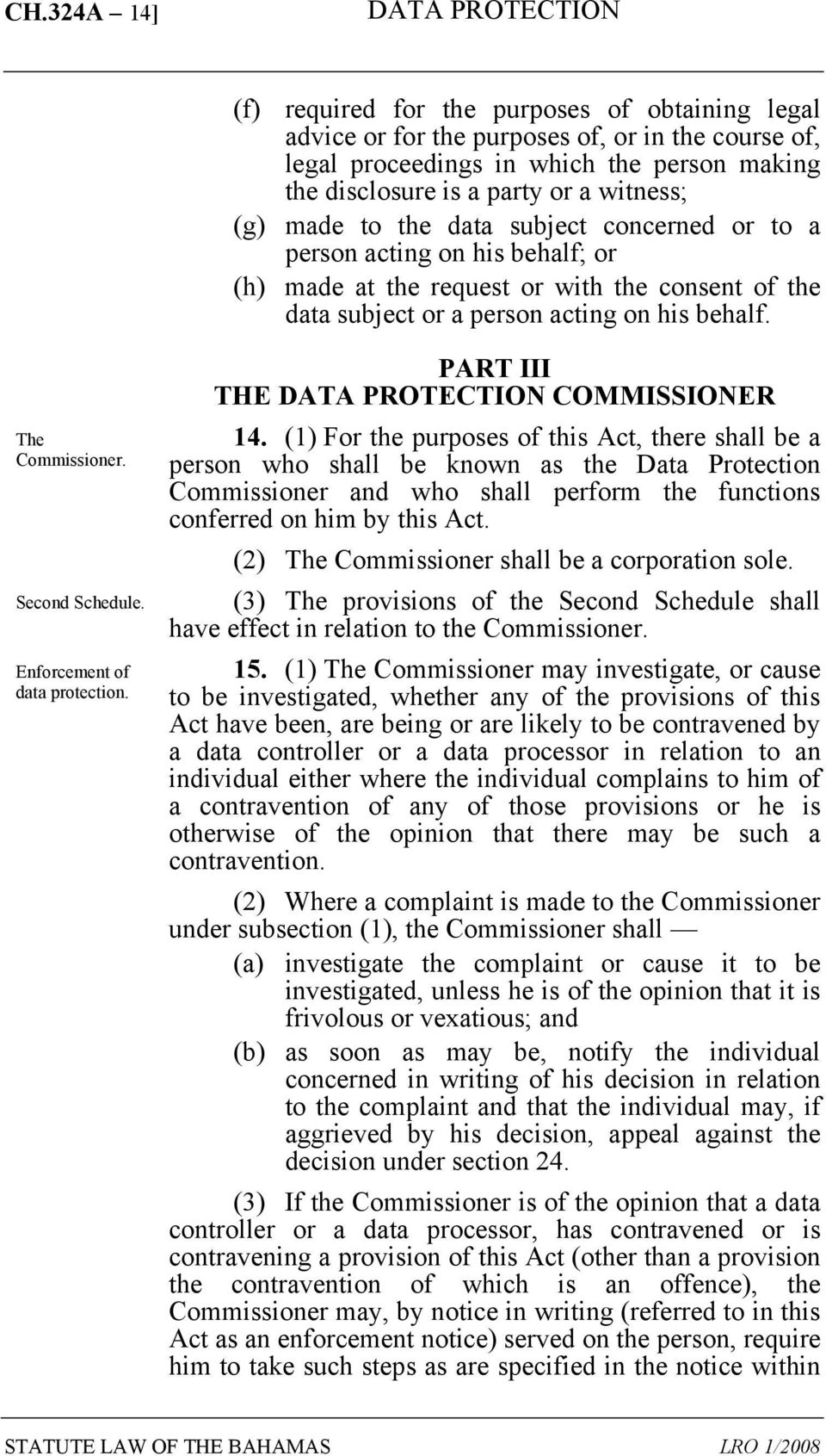 Second Schedule. Enforcement of data protection. PART III THE COMMISSIONER 14.