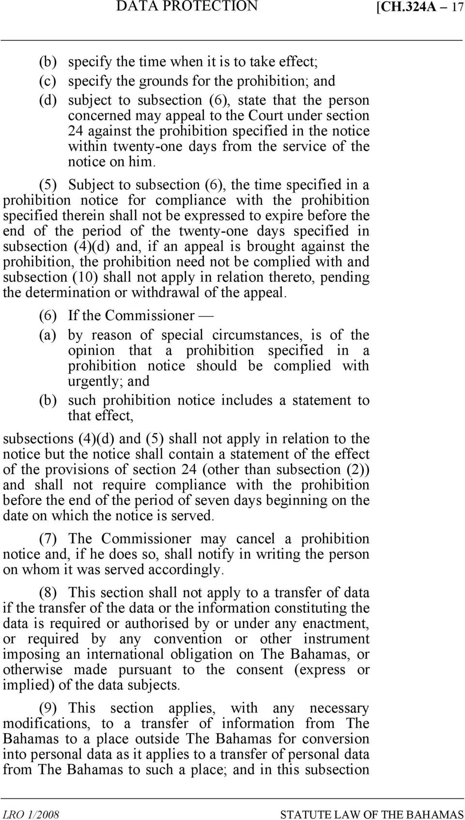 (5) Subject to subsection (6), the time specified in a prohibition notice for compliance with the prohibition specified therein shall not be expressed to expire before the end of the period of the