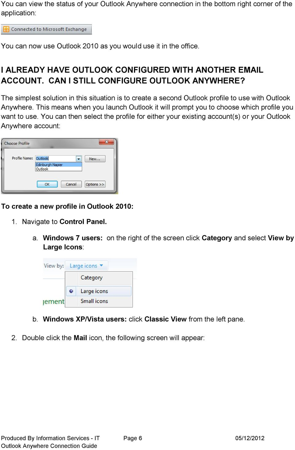 The simplest solution in this situation is to create a second Outlook profile to use with Outlook Anywhere.
