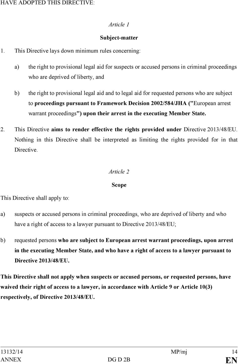 "provisional legal aid and to legal aid for requested persons who are subject to proceedings pursuant to Framework Decision 2002/584/JHA (""European arrest warrant proceedings"") upon their arrest in"
