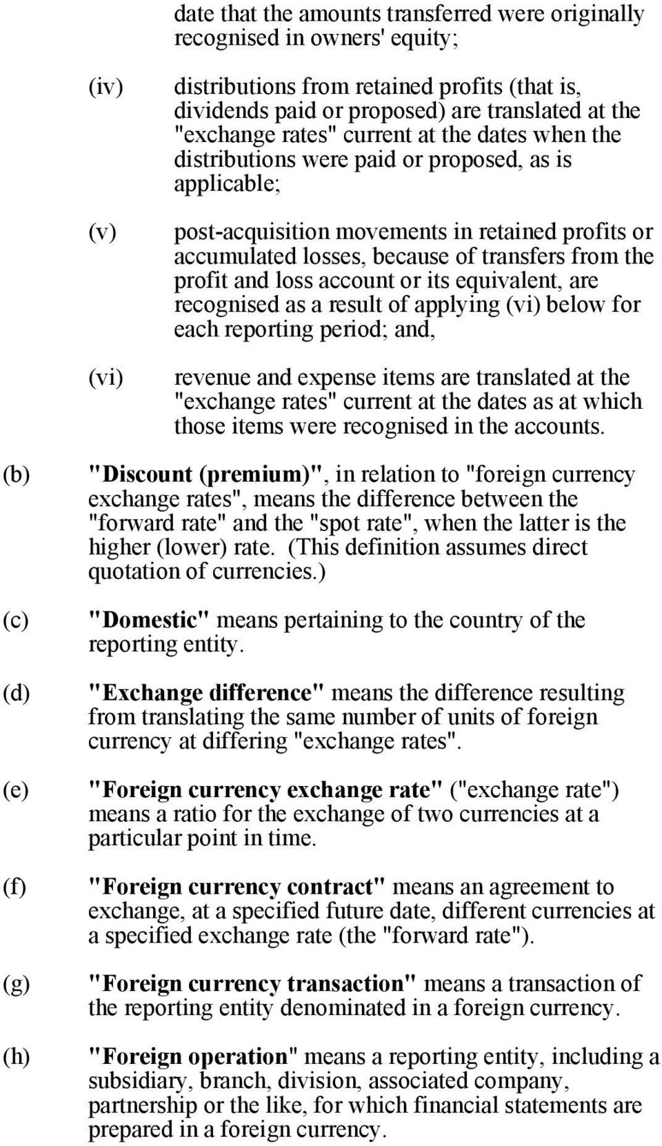 "and loss account or its equivalent, are recognised as a result of applying (vi) below for each reporting period; and, revenue and expense items are translated at the ""exchange rates"" current at the"