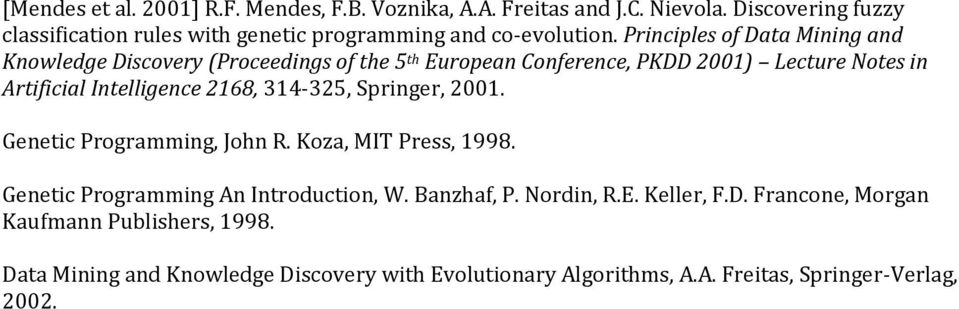 Principles of Data Mining and Knowledge Discovery (Proceedings of the 5 th European Conference, PKDD 2001) Lecture Notes in Artificial Intelligence 2168,