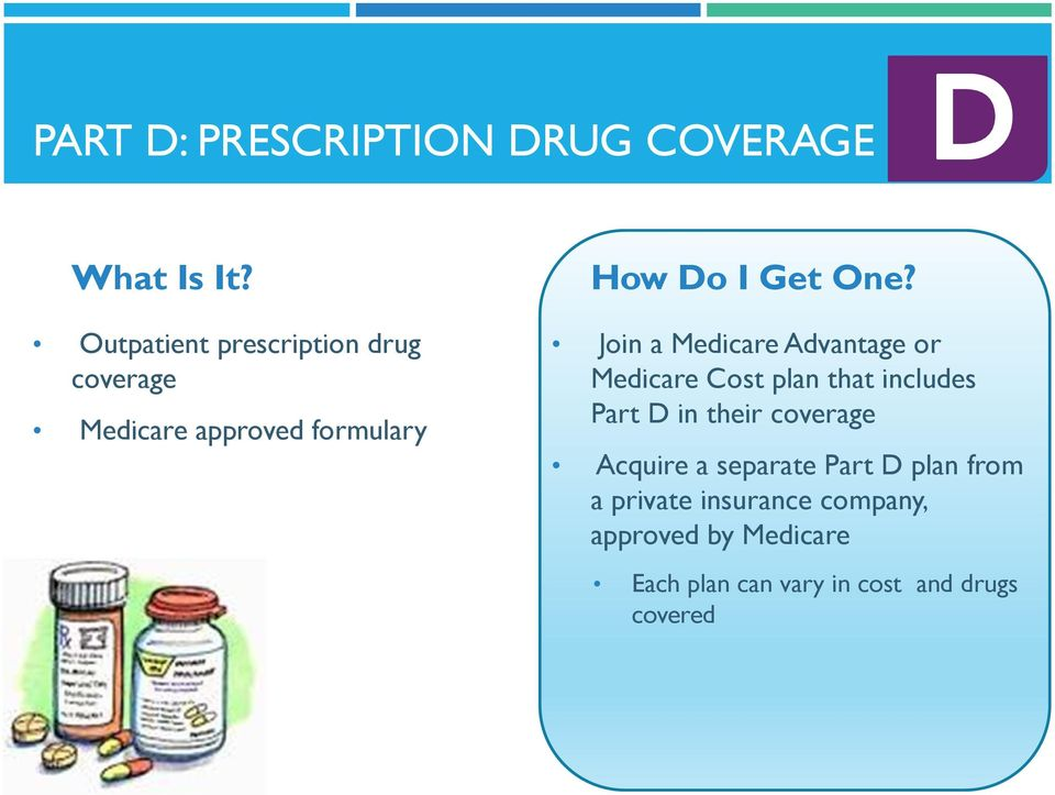 Join a Medicare Advantage or Medicare Cost plan that includes Part D in their coverage