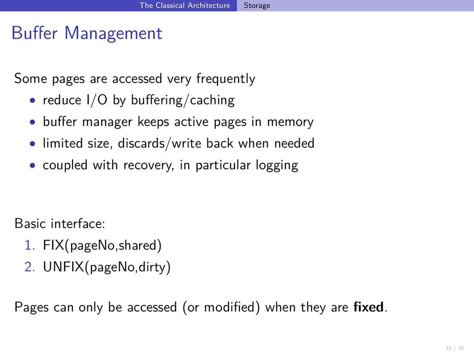 discards/write back when needed coupled with recovery, in particular logging Basic