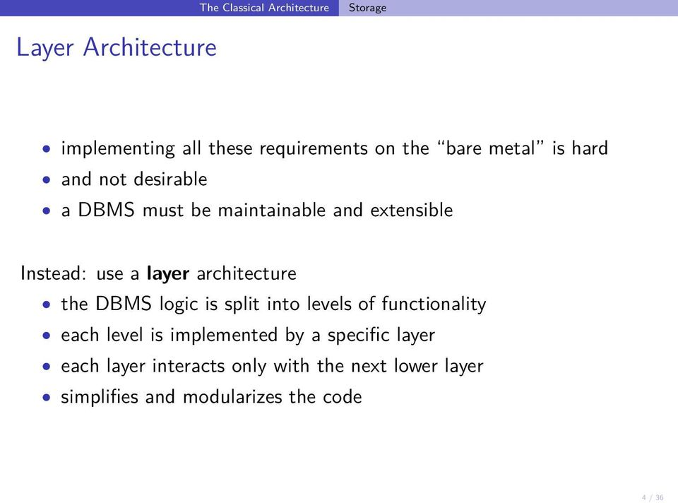 DBMS logic is split into levels of functionality each level is implemented by a specific