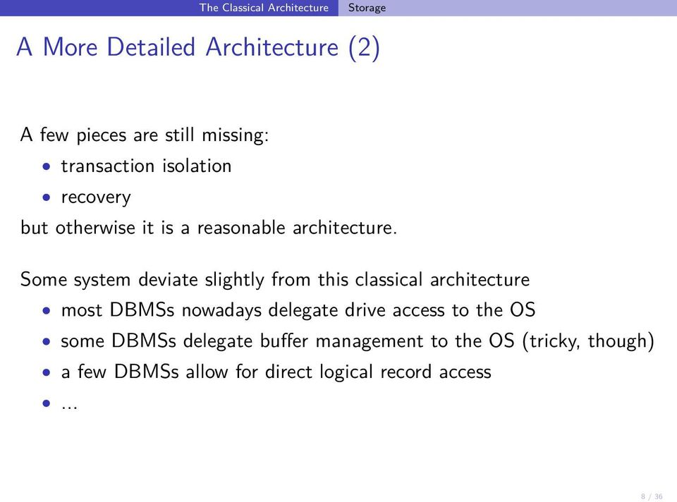 Some system deviate slightly from this classical architecture most DBMSs nowadays delegate