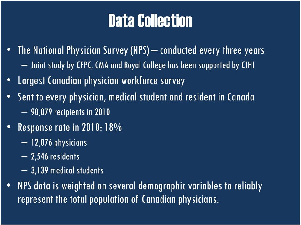 and resident in Canada 90,079 recipients in 2010 Response rate in 2010: 18% 12,076 physicians 2,546 residents 3,139