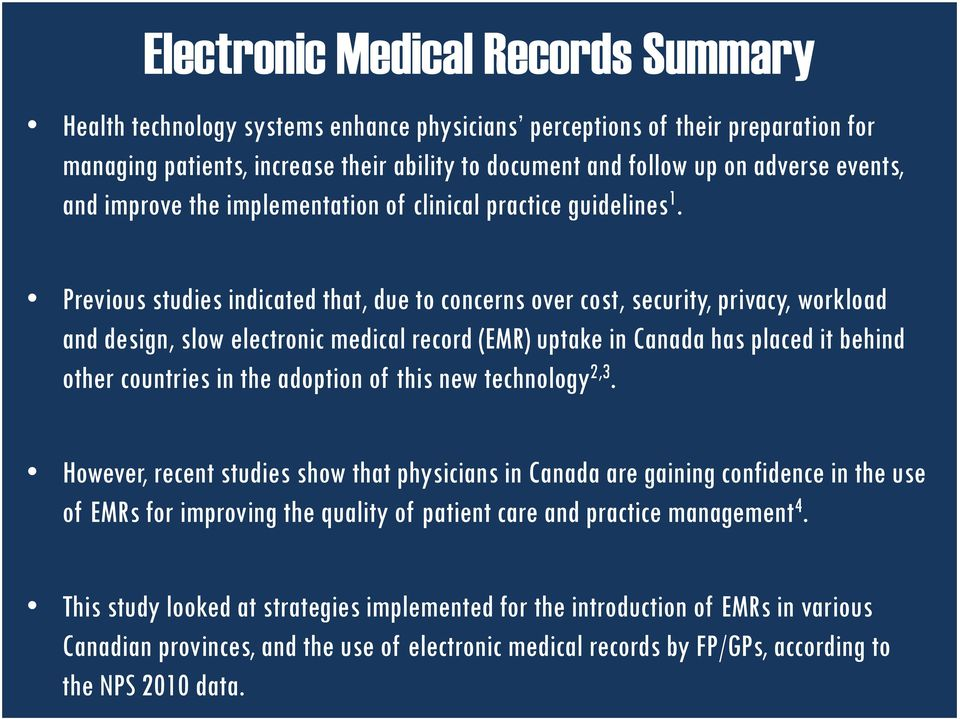 Previous studies indicated that, due to concerns over cost, security, privacy, workload and design, slow electronic medical record (EMR) uptake in Canada has placed it behind other countries in the