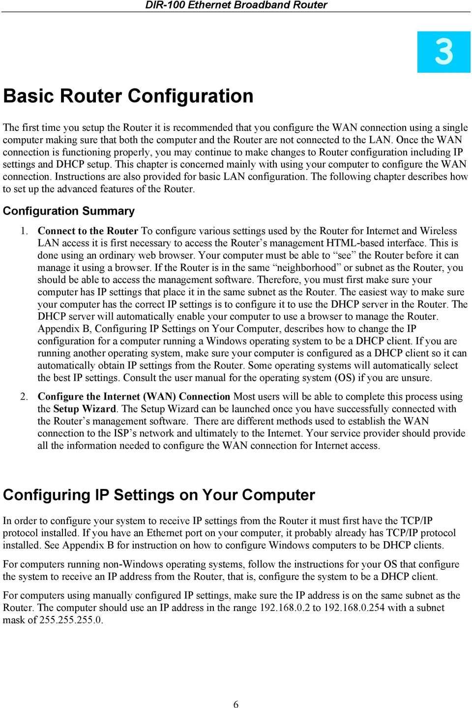 This chapter is concerned mainly with using your computer to configure the WAN connection. Instructions are also provided for basic LAN configuration.