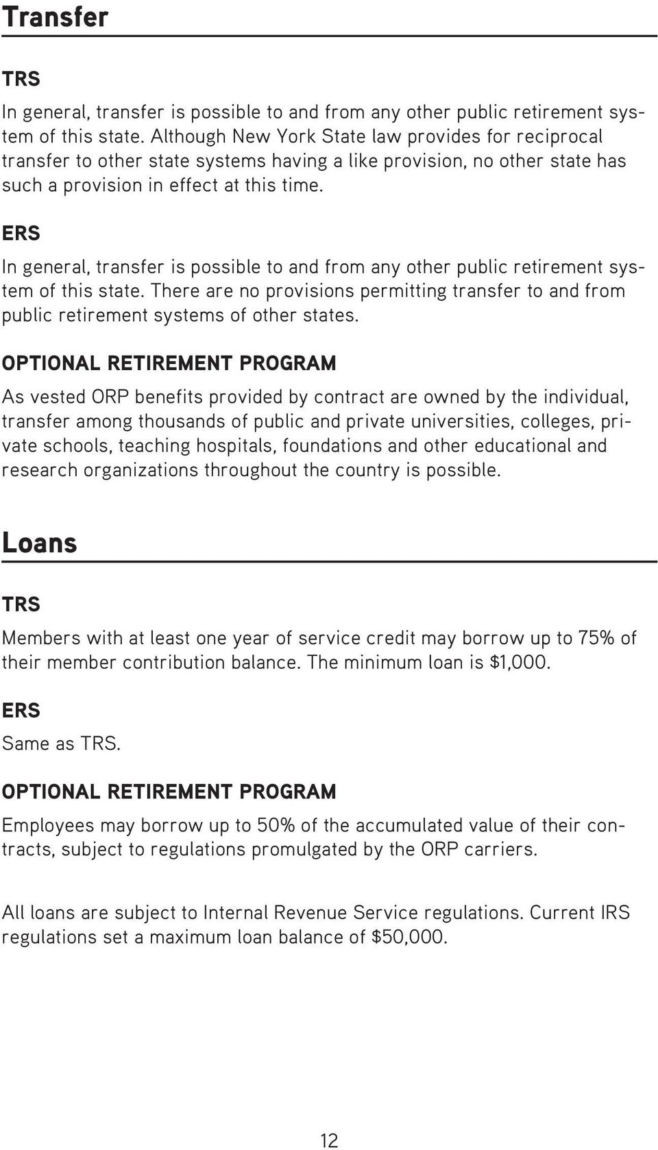 ERS In general, transfer is possible to and from any other public retirement system of this state. There are no provisions permitting transfer to and from public retirement systems of other states.