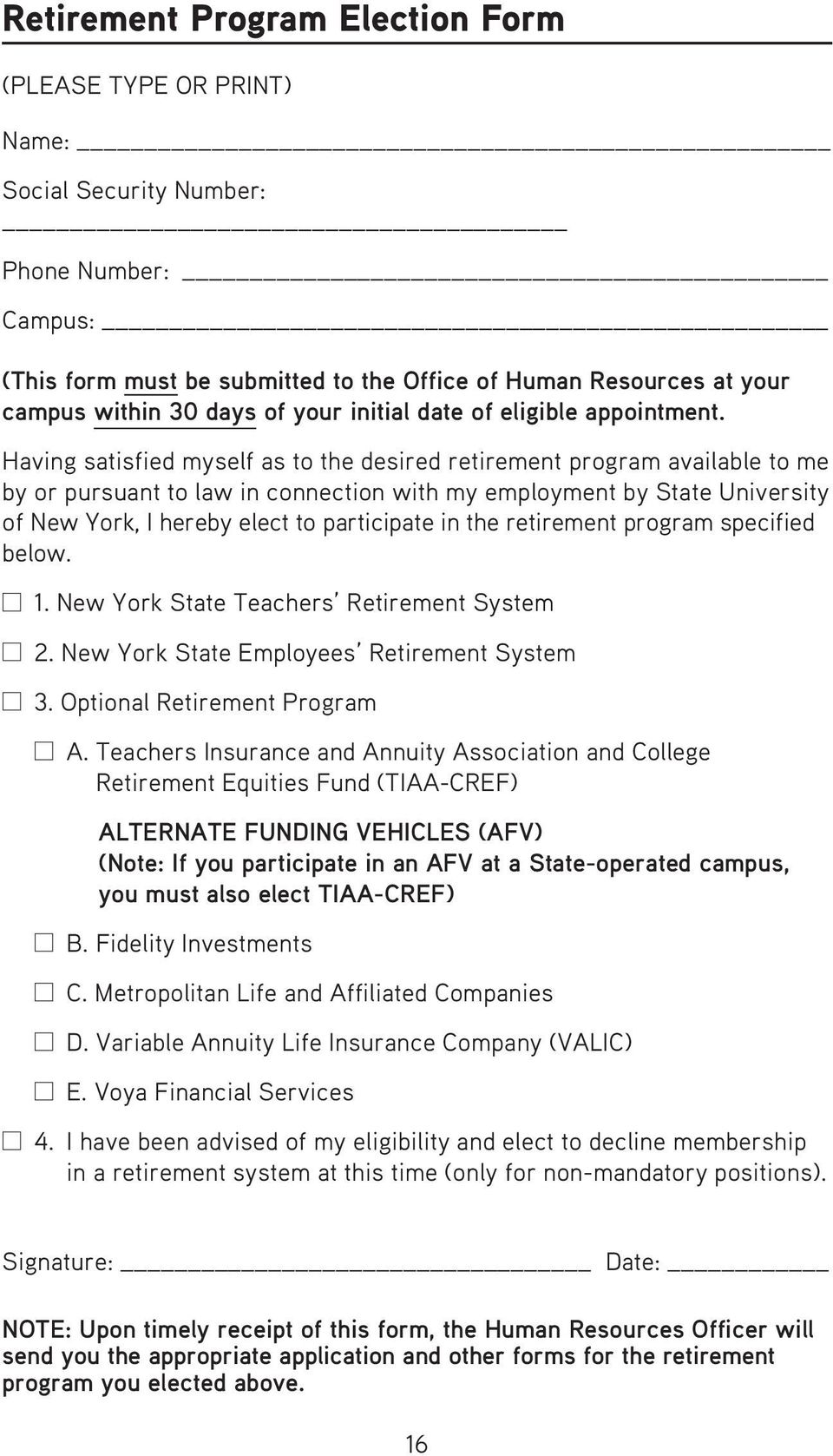 Having satisfied myself as to the desired retirement program available to me by or pursuant to law in connection with my employment by State University of New York, I hereby elect to participate in