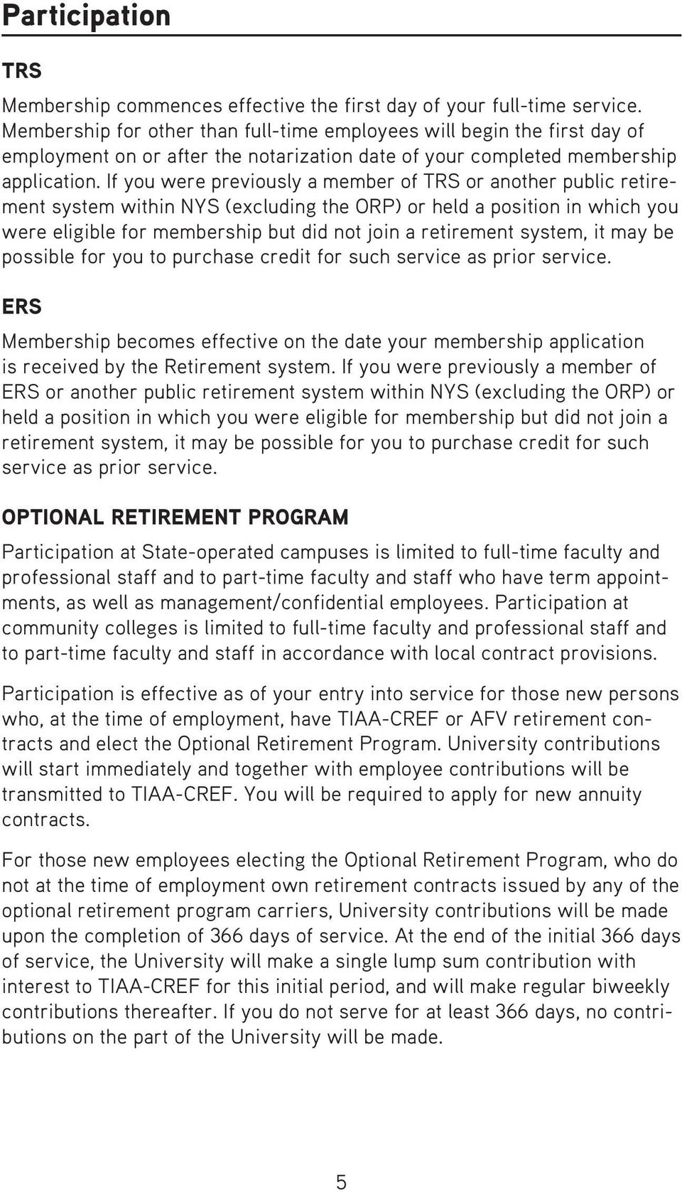 If you were previously a member of TRS or another public retire - ment system within NYS (excluding the ORP) or held a position in which you were eligible for membership but did not join a retirement