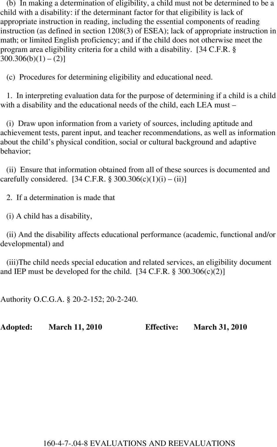 does not otherwise meet the program area eligibility criteria for a child with a disability. [34 C.F.R. 300.306(b)(1) (2)] (c) Procedures for determining eligibility and educational need. 1.