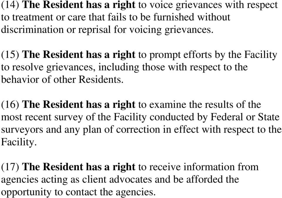 (16) The Resident has a right to examine the results of the most recent survey of the Facility conducted by Federal or State surveyors and any plan of correction in