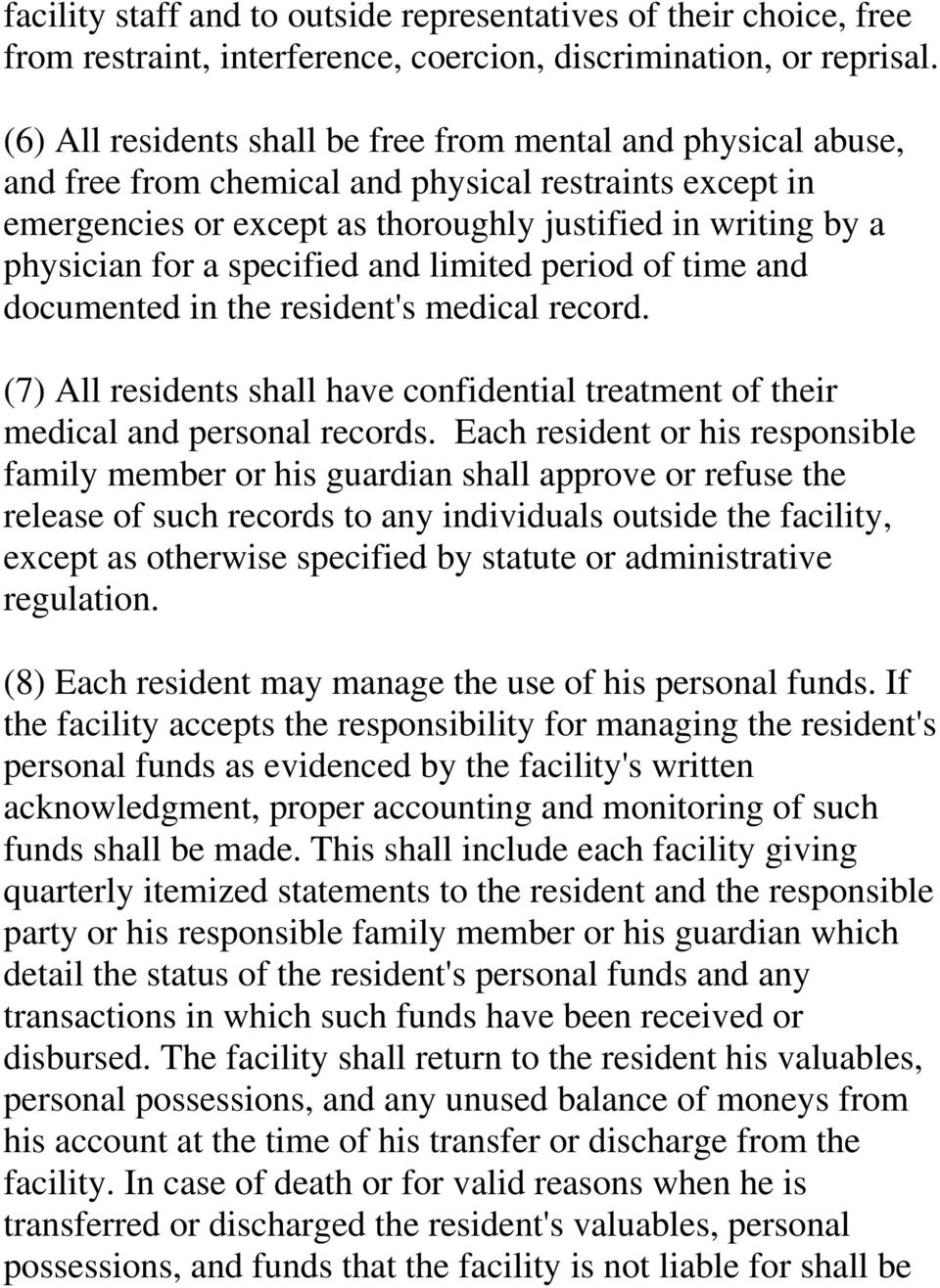specified and limited period of time and documented in the resident's medical record. (7) All residents shall have confidential treatment of their medical and personal records.