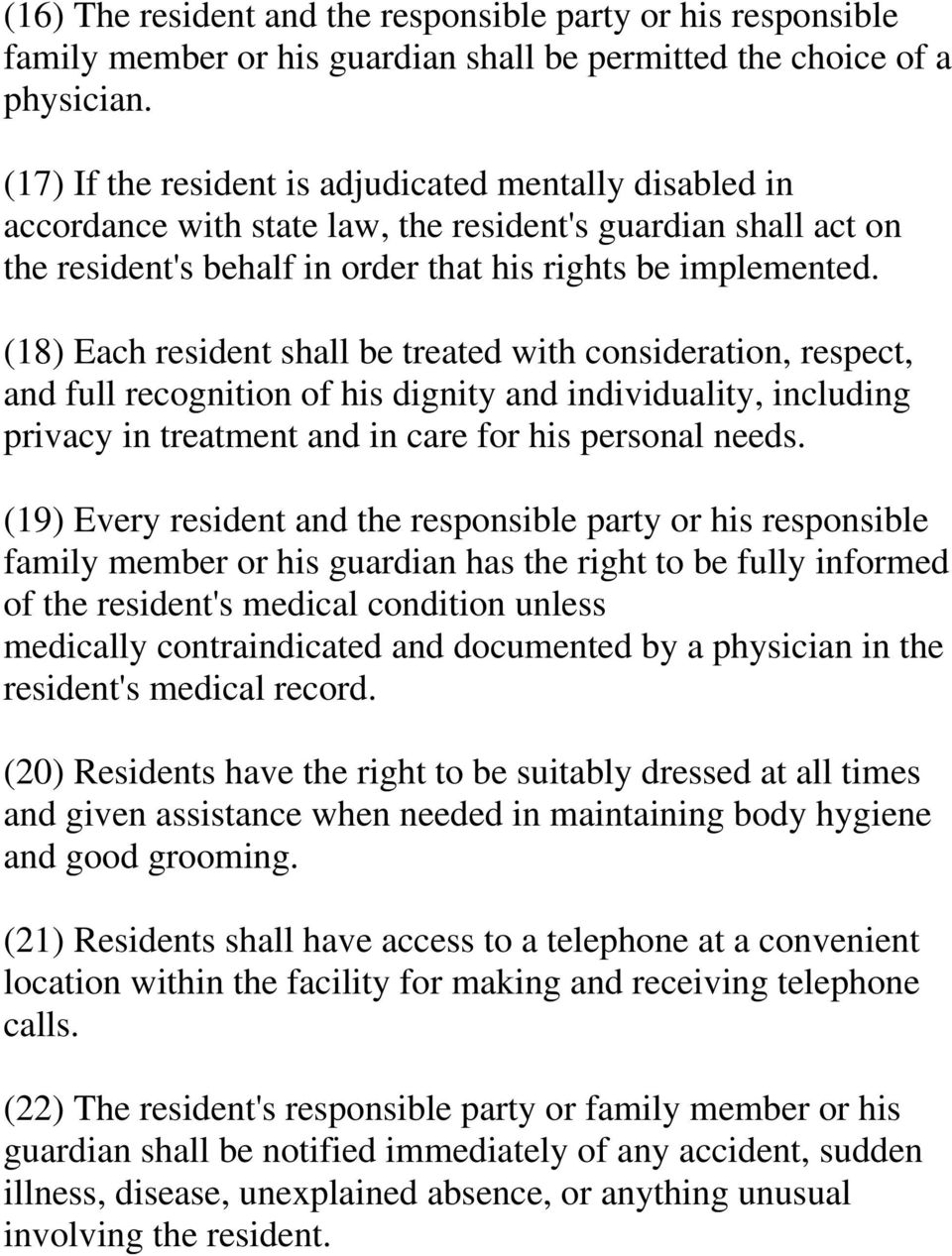 (18) Each resident shall be treated with consideration, respect, and full recognition of his dignity and individuality, including privacy in treatment and in care for his personal needs.