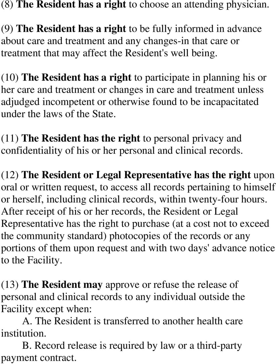 (10) The Resident has a right to participate in planning his or her care and treatment or changes in care and treatment unless adjudged incompetent or otherwise found to be incapacitated under the