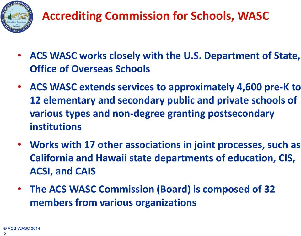 ACS WASC works closely with the U.S. Department of State, Office of Overseas Schools ACS WASC extends services to approximately