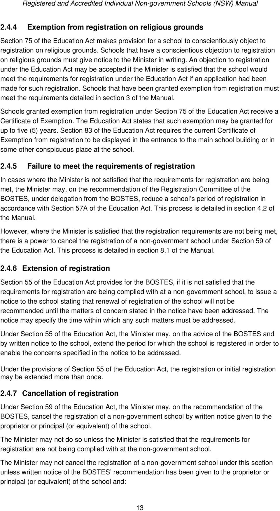 An objection to registration under the Education Act may be accepted if the Minister is satisfied that the school would meet the requirements for registration under the Education Act if an