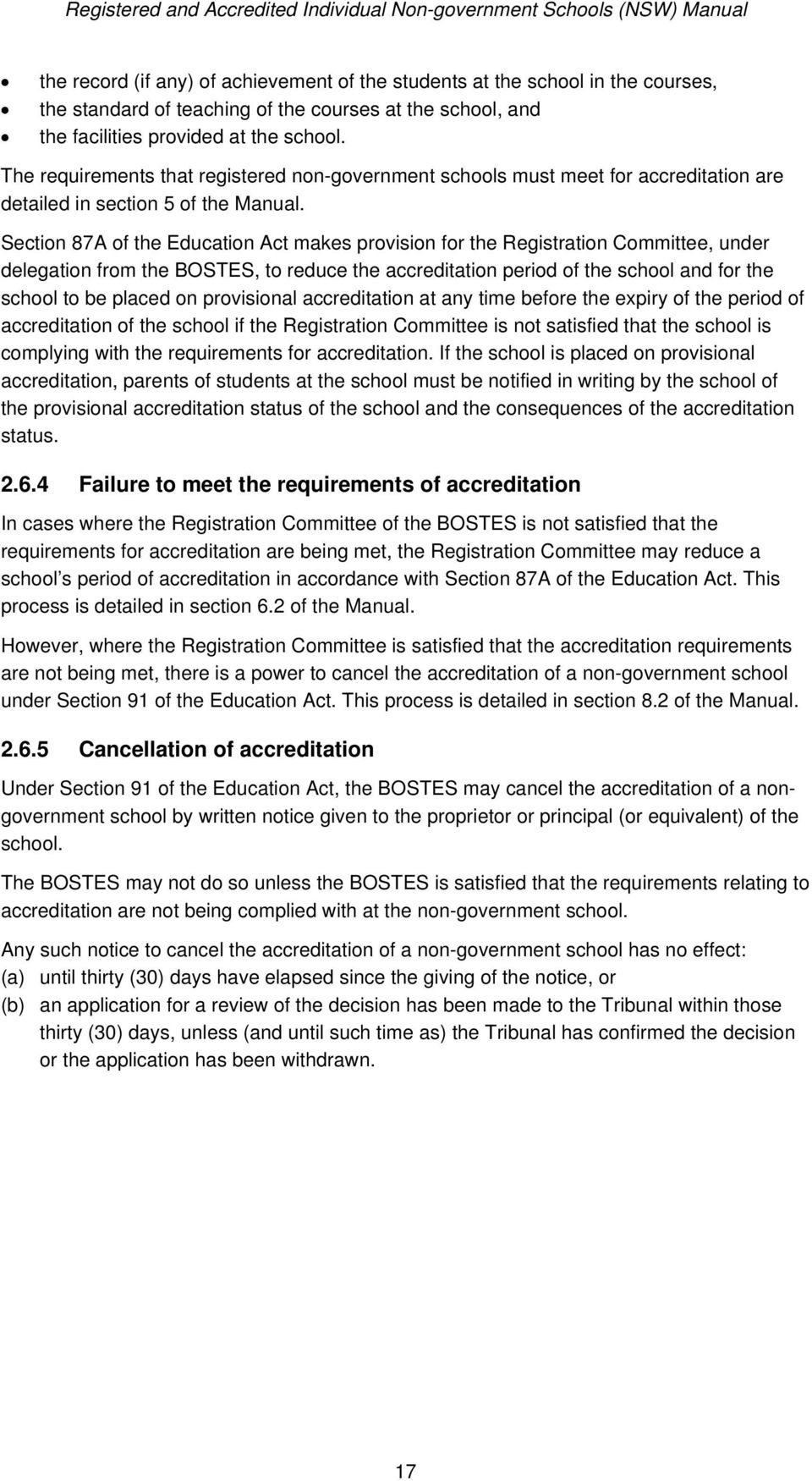 Section 87A of the Education Act makes provision for the Registration Committee, under delegation from the BOSTES, to reduce the accreditation period of the school and for the school to be placed on