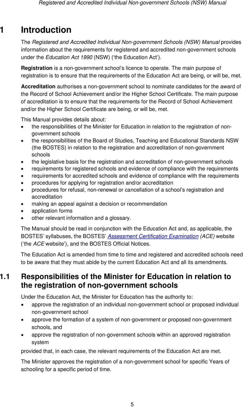 The main purpose of registration is to ensure that the requirements of the Education Act are being, or will be, met.