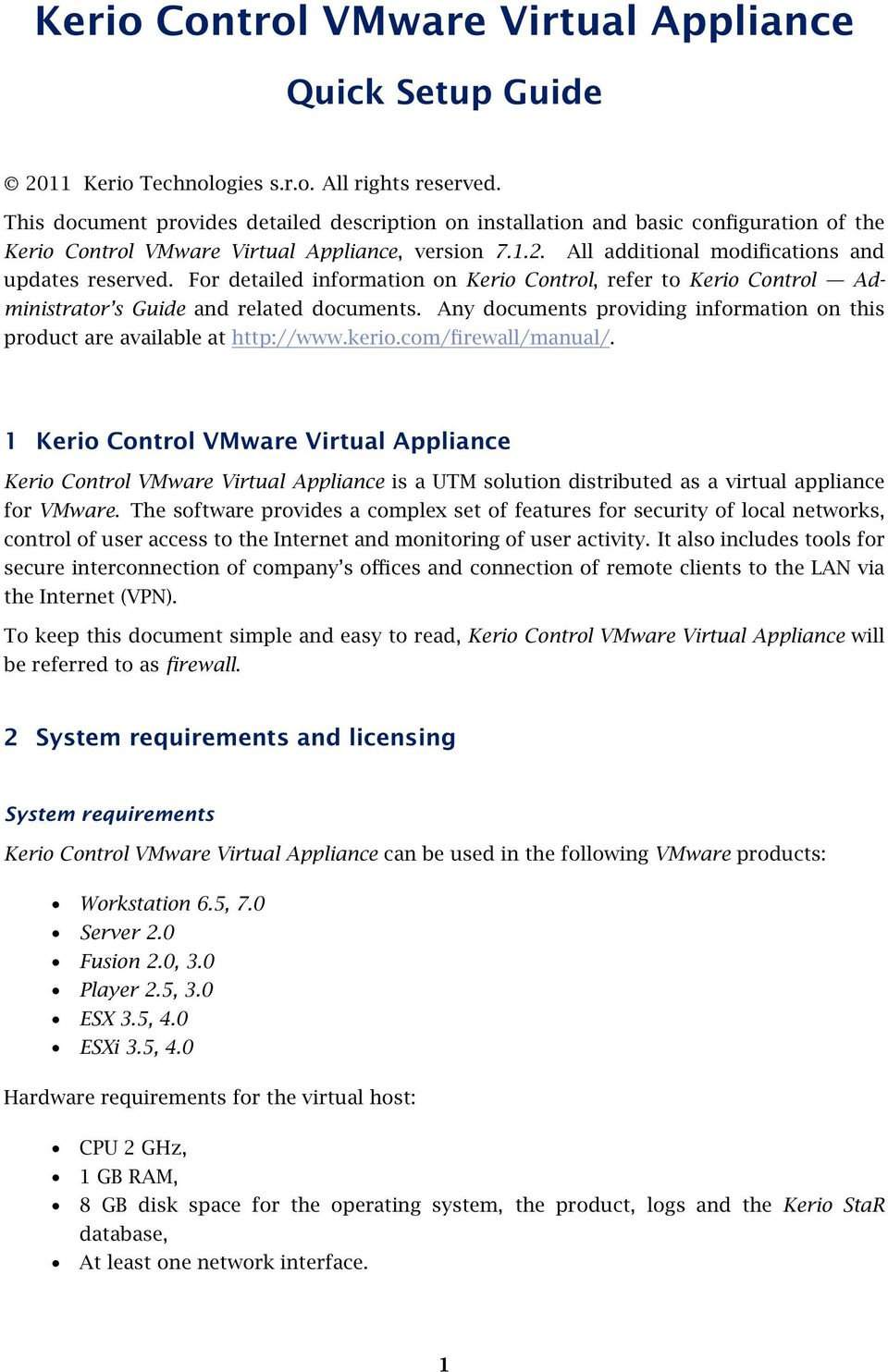 For detailed information on Kerio Control, refer to Kerio Control Administrator s Guide and related documents. Any documents providing information on this product are available at http://www.kerio.