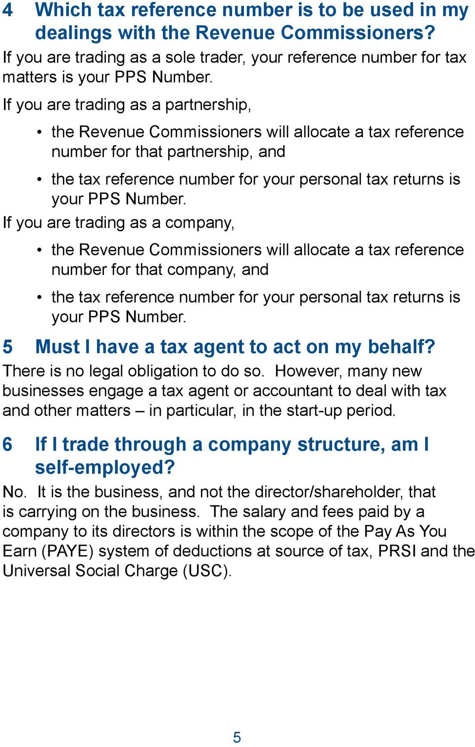 If you are trading as a company, the Revenue Commissioners will allocate a tax reference number for that company, and the tax reference number for your personal tax returns is your PPS Number.