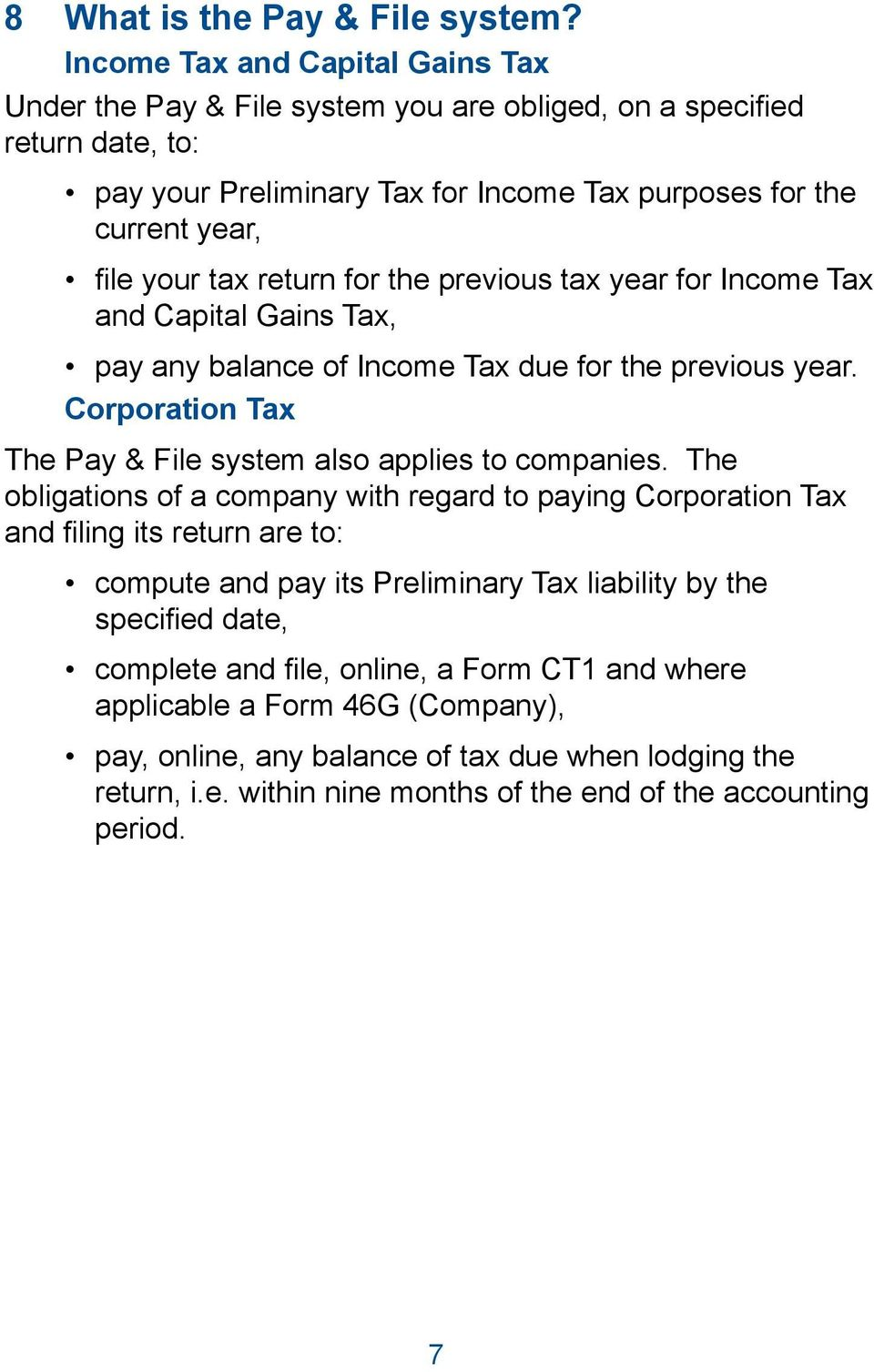 return for the previous tax year for Income Tax and Capital Gains Tax, pay any balance of Income Tax due for the previous year. Corporation Tax The Pay & File system also applies to companies.