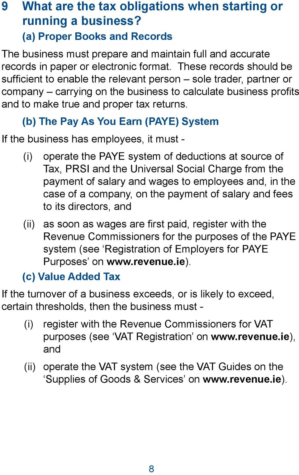 (b) The Pay As You Earn (PAYE) System If the business has employees, it must - (i) operate the PAYE system of deductions at source of Tax, PRSI and the Universal Social Charge from the payment of
