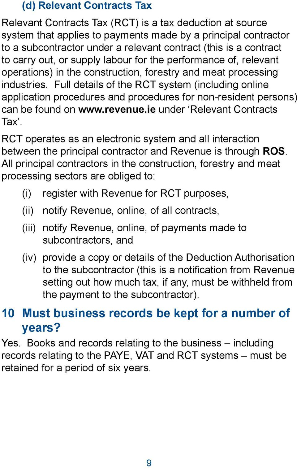 Full details of the RCT system (including online application procedures and procedures for non-resident persons) can be found on www.revenue.ie under Relevant Contracts Tax.