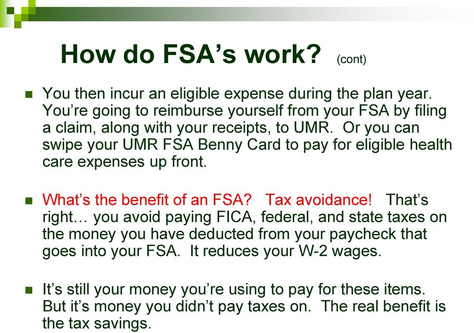 Or you can swipe your UMR FSA Benny Card to pay for eligible health care expenses