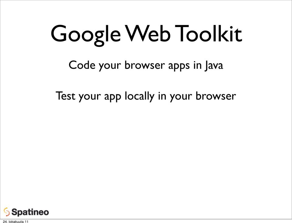 Google Web Toolkit  Introduction to GWT Development  Ilkka Rinne