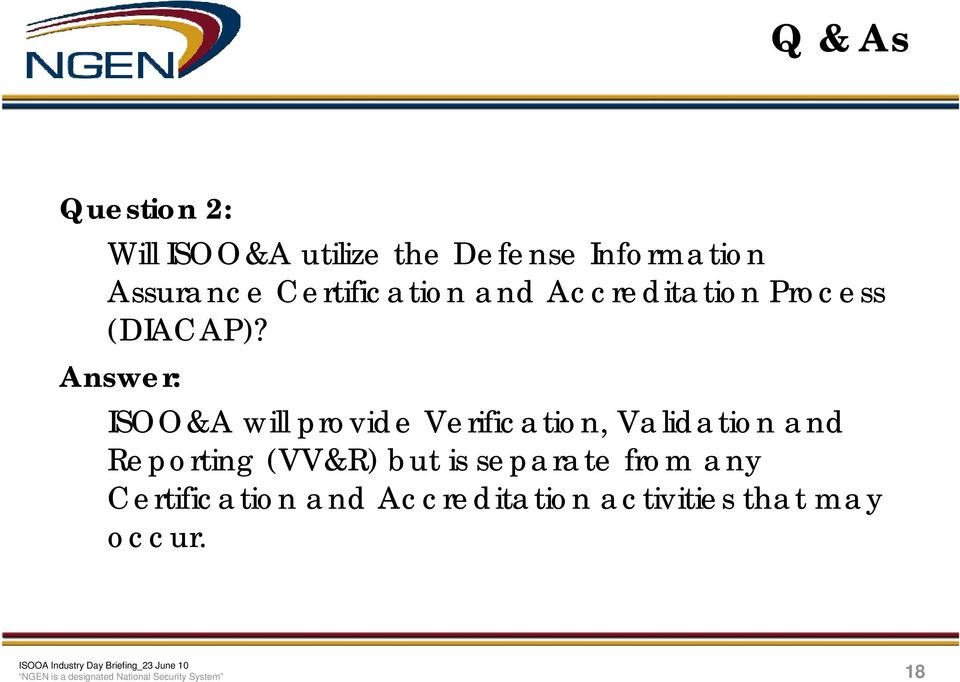 Answer: ISOO&A will provide Verification, Validation and Reporting (VV&R) but is