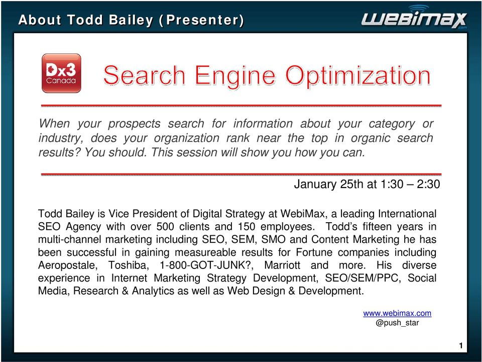 January 25th at 1:30 2:30 Todd Bailey is Vice President of Digital Strategy at WebiMax, a leading International SEO Agency with over 500 clients and 150 employees.