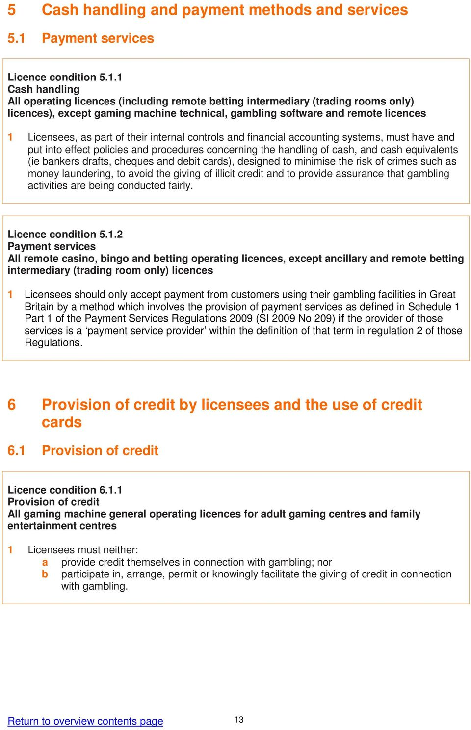 1 Cash handling All operating licences (including remote betting intermediary (trading rooms only) licences), except gaming machine technical, gambling software and remote licences 1 Licensees, as