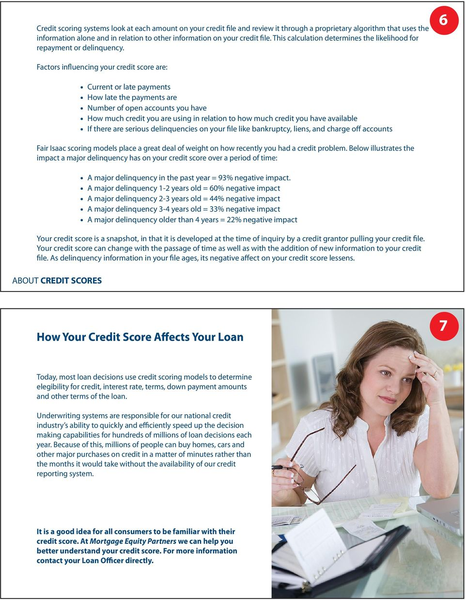 6 Factors influencing your credit score are: Current or late payments How late the payments are Number of open accounts you have How much credit you are using in relation to how much credit you have