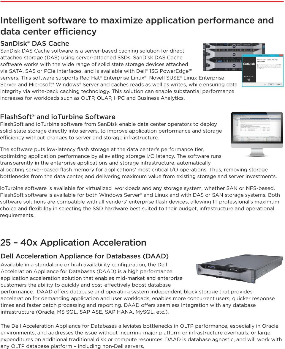 SanDisk DAS Cache software works with the wide range of solid state storage devices attached via SATA, SAS or PCIe interfaces, and is available with Dell 13G PowerEdge servers.