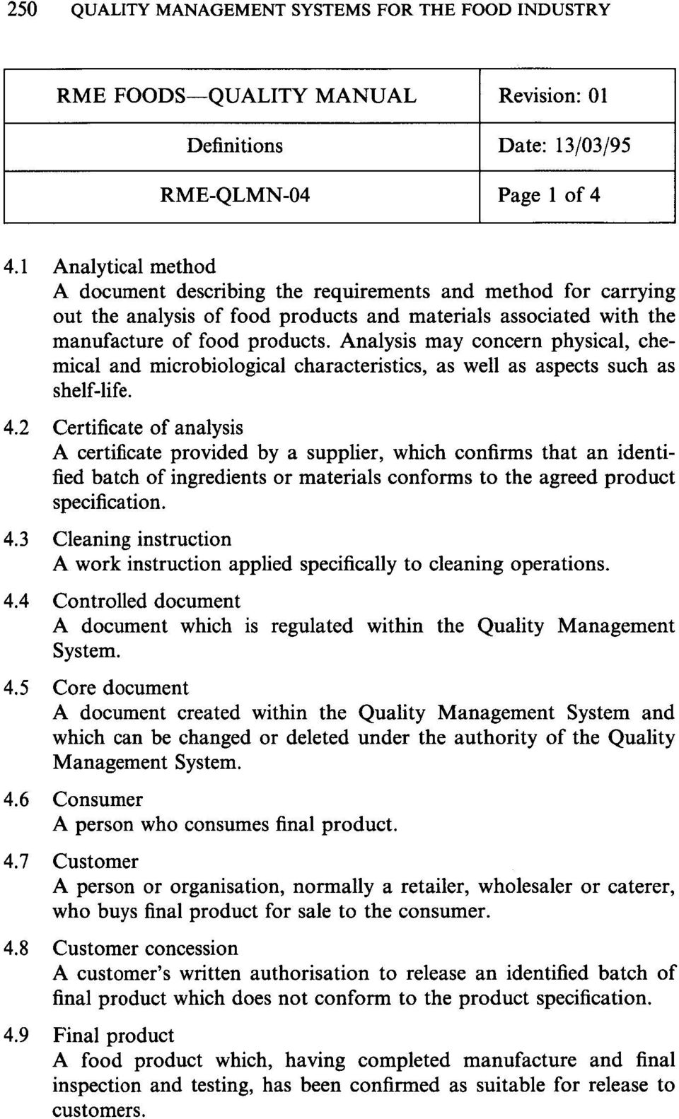 Analysis may concern physical, chemical and microbiological characteristics, as well as aspects such as shelf-life. 4.