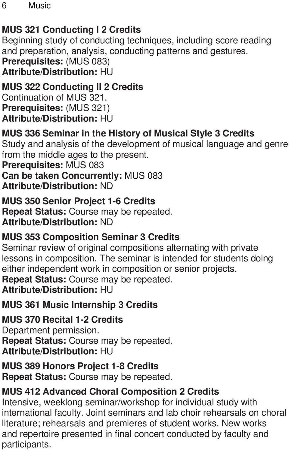 Prerequisites: (MUS 321) Seminar in the History of Musical 3 Credits Study and analysis of the development of musical language and genre from the middle ages to the present.